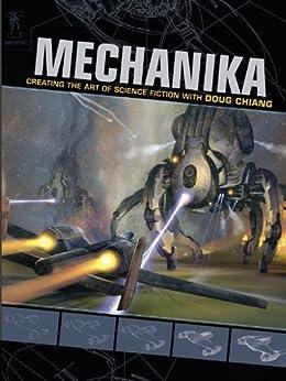 Mechanika: Creating the Art of Science Fiction with Doug Chiang by [Chiang, Doug]