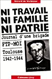 Telecharger Livres Ni travail ni famille ni patrie Journal d une brigade FTP MOI Toulouse 1942 1944 (PDF,EPUB,MOBI) gratuits en Francaise