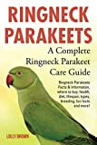 Ringneck Parakeets: Ringneck Parakeets Facts & Information, where to buy, health, diet, lifespan, types, breeding, fun facts and more! A Complete Ringneck Parakeet Care Guide