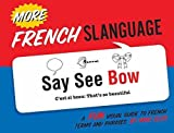 Telecharger Livres More French Slanguage A Fun Visual Guide to French Terms and Phrases (PDF,EPUB,MOBI) gratuits en Francaise