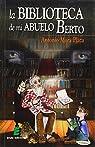 La Biblioteca De Mi Abuelo Berto par Antonio Mora Plaza