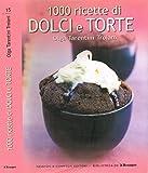 1000 RICETTE DI DOLCI E TORTE. Per preparare sfiziosi dessert.