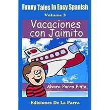 Funny Tales in Easy Spanish Volume 3: Vacaciones con Jaimito (Spanish Edition) by Alvaro Parra Pinto (2014-10-14)