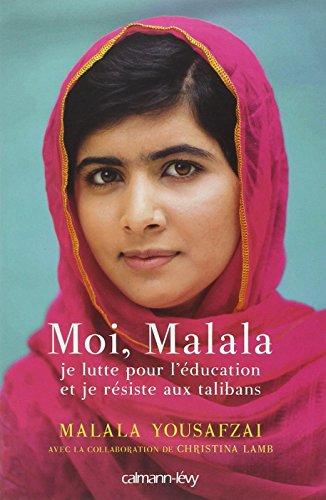 Moi, Malala, je lutte pour l'éducation et je résiste aux talibans | Yousafzai, Malala (1997-....). Auteur