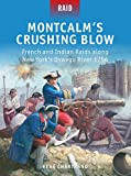 Montcalm?s Crushing Blow: French and Indian Raids along New York?s Oswego River 1756