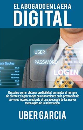 El abogado en la era digital: Descubre como: obtener credibilidad, aumentar el número  de clientes y lograr mejor posicionamiento en la prestación de servicios legales por Uber Garcia