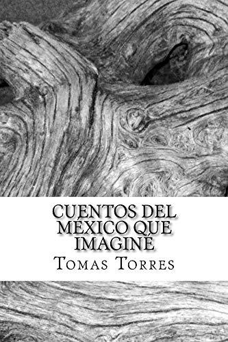 Cuentos del México que imaginé por Tomas Torres