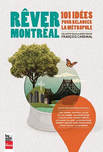 Rever Montreal : 101 Idees pour Relancer la Metropole par Cardinal François