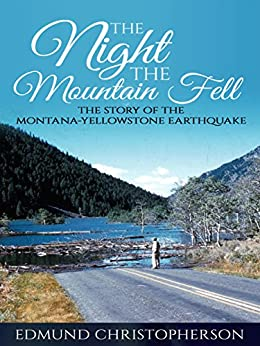 The Night the Mountain Fell: The Story of the Montana-Yellowstone Earthquake (English Edition) di [Edmund Christopherson]