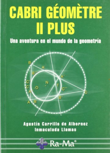 Cabri Géomètre II Plus. Una aventura en el mundo de la por A. Carrillo De Albornoz