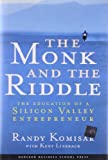 The Monk and the Riddle : The Education of a Silicon Valley Entrepreneur by Randy Komisar (2000-03-24)