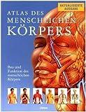 Atlas des menschlichen Körpers: Bau und Funktion des menschlichen Körpers