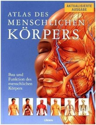 Atlas des menschlichen Körpers: Bau und Funktion des menschlichen Körpers (Anatomie Skelett Atlas)