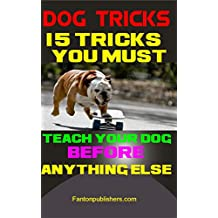 Dog Tricks: 15 Tricks You Must Teach Your Dog before Anything Else (English Edition)