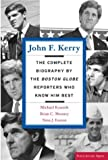 "John F. Kerry: The Complete Biography by the ""Boston Globe"" Reporters Who Know Him Best (Publicaffairs Reports)"