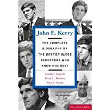 """John F. Kerry: The Complete Biography by the """"Boston Globe"""" Reporters Who Know Him Best (Publicaffairs Reports)"""