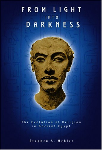 From Light Into Darkness: The Evolution of Religion in Ancient Egypt por Stephen S. Mehler
