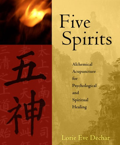 Five Spirits: Alchemical Acupuncture for Psychological and Spiritual Healing: The Alchemical Mystery at the Heart of Traditional Chinese Medicine