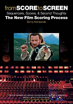 From Score to Screen: Sequencers, Scores, & Second Thoughts the New Film Scoring Process (Omnibus Press) by [Kompanek, Sonny]
