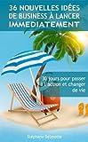 Telecharger Livres 36 idees de business a lancer immediatement 30 jours pour passer a l action et changer de vie (PDF,EPUB,MOBI) gratuits en Francaise