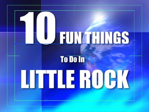 TEN FUN THINGS TO DO IN LITTLE ROCK (English Edition)
