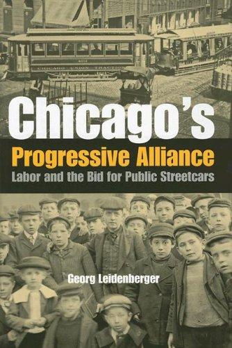 Chicago's Progressive Alliance: Labor and the Bid for Public Streetcars por Georg Leidenberger