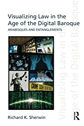 Visualizing Law in the Age of the Digital Baroque: Arabesques & Entanglements (Discourses of Law)