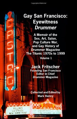Gay San Francisco: Eyewitness Drummer Vol. 1 - A Memoir of the Sex, Art, Salon, Pop Culture War, and Gay History of Drummer Magazine: The: Eyewitness ... Drummer Magazine: The Titanic 1970s to 1999 by Jack Fritscher (1-May-2007) Mass Market Paperback
