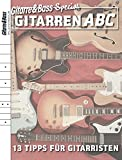 Gitarren ABC: 13 Tipps für Gitarristen (Ratgeber Musik und Instrumente)