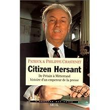 CITIZEN HERSANT. De Pétain à Mitterrand, histoire d'un empereur de la presse