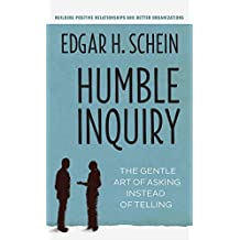 Humble Inquiry: The Gentle Art of Asking Instead of Telling (Agency/Distributed)