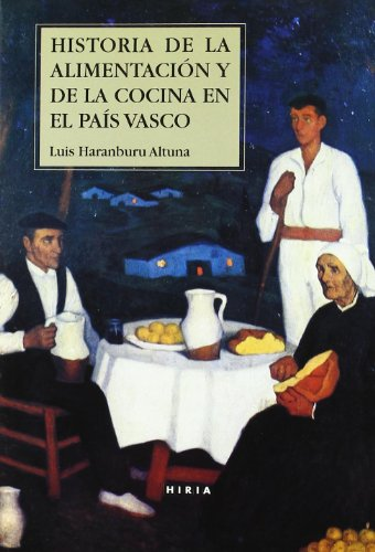 Historia de la alimentacion y de la cocina en el pais Vasco por Luis Haranburu Altuna
