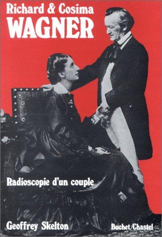 Richard et Cosima Wagner. Radioscopie d'un couple par Geoffrey. Skelton