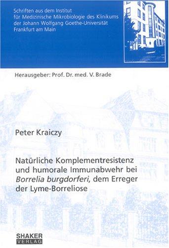 Natürliche Komplementresistenz und humorale Immunabwehr bei Borrelia burgdorferi, dem Erreger der Lyme-Borreliose (Schriften aus dem Institut für Goethe-Universität Frankfurt am Main)