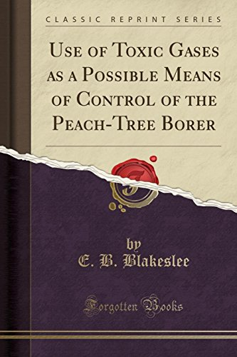 Use of Toxic Gases as a Possible Means of Control of the Peach-Tree Borer (Classic Reprint) (Peach Borer)