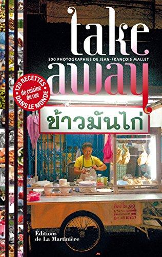 Take away. 120 recettes de cuisine de rue dans le par Jean-francois Mallet
