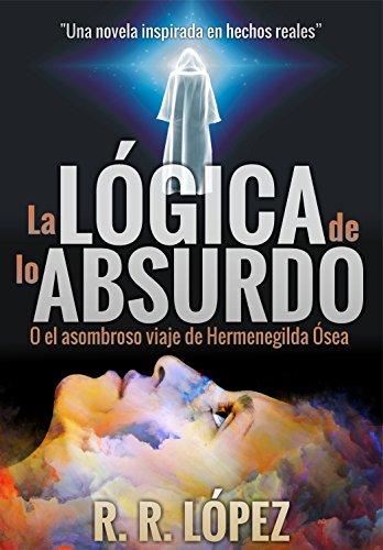La lógica de lo absurdo: O el asombroso viaje de Hermenegilda Ósea. (Spanish Edition)
