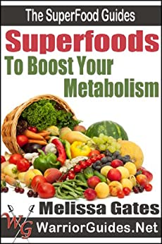 Superfoods to Boost Your Metabolism: How to Use Superfoods to Increase Energy, Burn Fat, and Live Healthy (The Superfood Guides) (English Edition) di [Gates, Melissa]