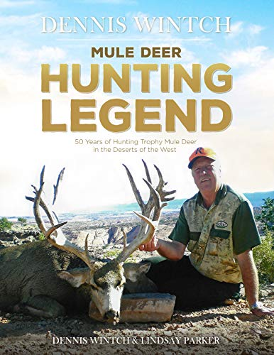 Dennis Wintch: Mule Deer Hunting Legend: 50 Years of Hunting Mule Deer (English Edition)