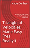 Triangle of Velocities Made Easy (Yes Really!): A step by step guide to the Triangle of Velocities.