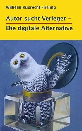 AUTOR SUCHT VERLEGER – Die digitale Alternative (Frielings