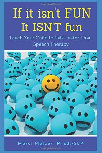 If it isn't FUN it ISN'T fun: Teach Your Child to Talk Faster Than Speech Therapy