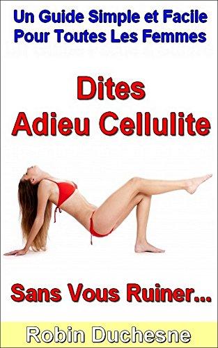 Dites Adieu Cellulite Sans Vous Ruiner...: Un Guide Simple et Facile Pour Toutes les Femmes par Robin Duchesne