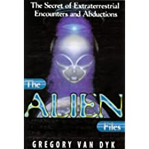 The Alien Files: Secrets of Extraterrestrial Encounters and Abductions