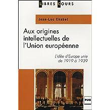 Aux origines intellectuelles de l'Union européenne : L'idée d'Europe unie de 1919 à 1939