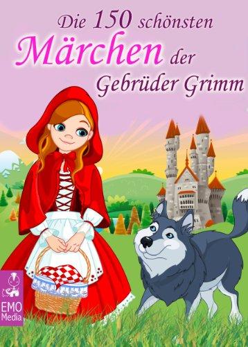 Die 150 schönsten Märchen der Gebrüder Grimm - Grimms gesammelte Märchen und Sagen (Illustrierte Ausgabe)