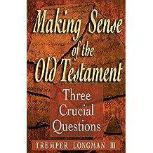 Making Sense of the Old Testament (Three Crucial Questions): Three Crucial Questions