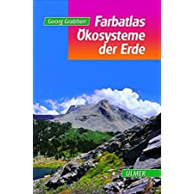 Farbatlas Ökosysteme der Erde: Natürliche, naturnahe und künstliche Land-Ökosysteme aus geobotanischer Sicht