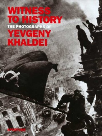 WITNESS TO HISTORY YEVGENY KHALDEI GEB: Photographs of Yevgeny Khaldei