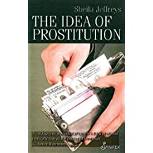 The Idea of Prostitution by Sheila Jeffreys (2009-09-01)